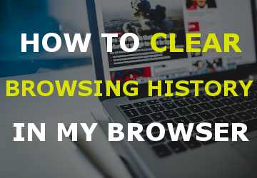 How to clear browsing history in my browser