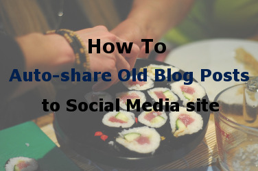 How to auto-share old blog posts to social media pages