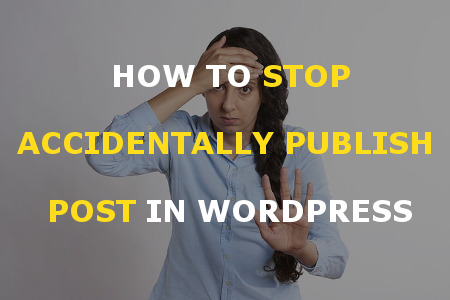 Stop Accidentally Publish Post In WordPress